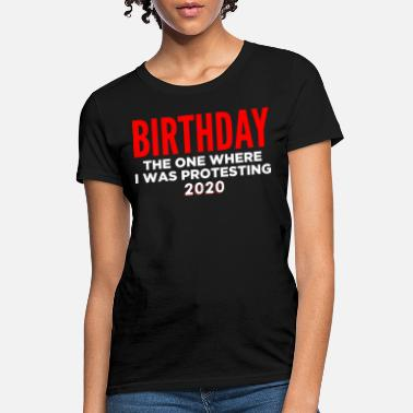 Protestant Birthday The One Where I Was Protesting Protest - Women's T-Shirt