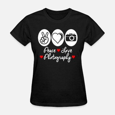 Photography Love Photography - peace love photography - Women's T-Shirt