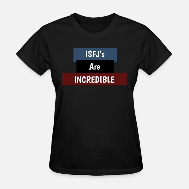 Infj ISFJ's Are INCREDIBLE! - Women's T-Shirt