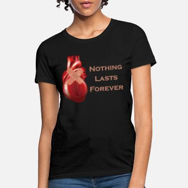 Last Forever Nothing lasts forever - Women's T-Shirt
