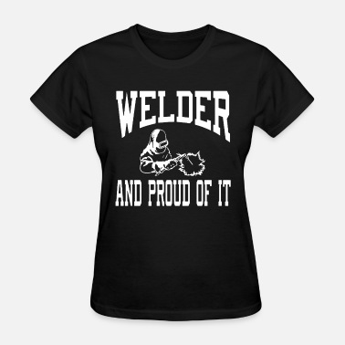 Welder Chick Welder Welding Welder And Proud Of It fabricator w - Women's T-Shirt