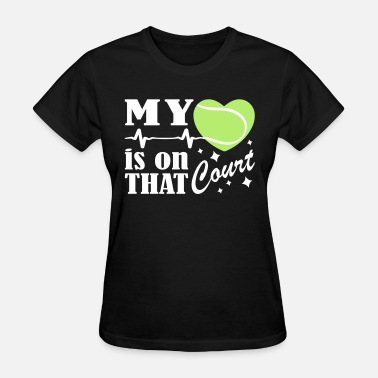 Tennis Court Tennis Is On That Court - Women's T-Shirt