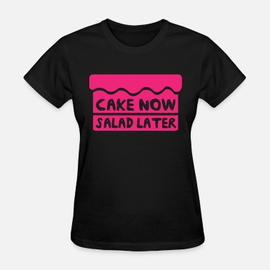 Cake Band Cake - Cake now salad later - Women's T-Shirt