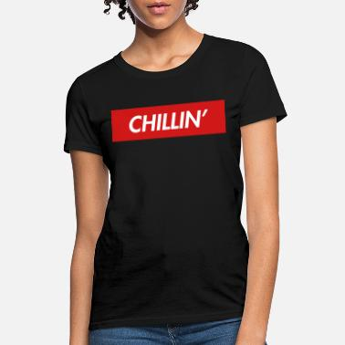 Chill Out Chillin' - Women's T-Shirt
