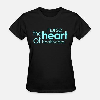 Nurses Heart NURSE - NURSE The Heart Of Healthcare - Women's T-Shirt