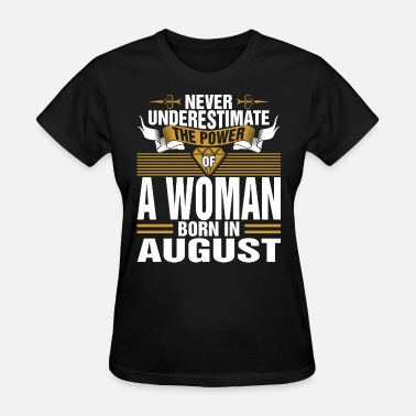 Never Underestimate Woman Born Never Underestimate The Power Of A Woman Born In A - Women's T-Shirt