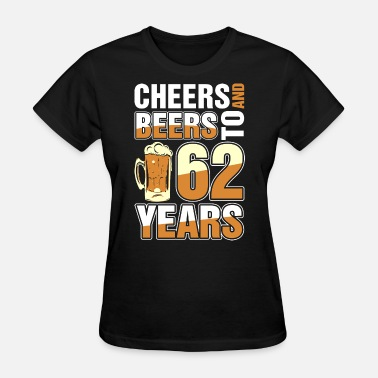 62 Birthday Cheers And Beers To 62 Years - Women's T-Shirt