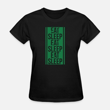 Eat Sleep eat sleep eat sleep eat sleep - Women's T-Shirt