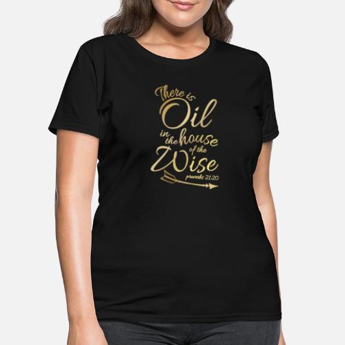 7fdee0bb Religious T-Shirts - There Is Oil - Funny Religious Bible Essential -  Women's T. Do you want to edit the design?