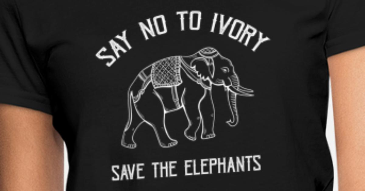 82829baad Save Elephants Tshirt with Say No to Ivory Animal Women s T-Shirt ...