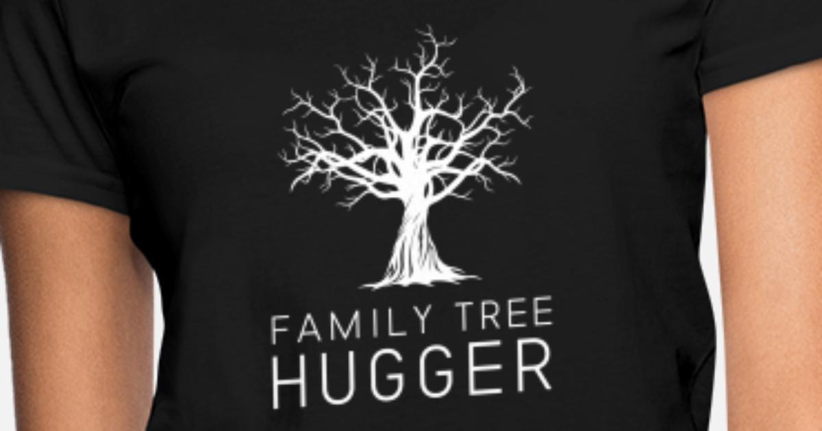 Funny Genealogy Tshirt Family Tree Hugger Women S T Shirt Spreadshirt