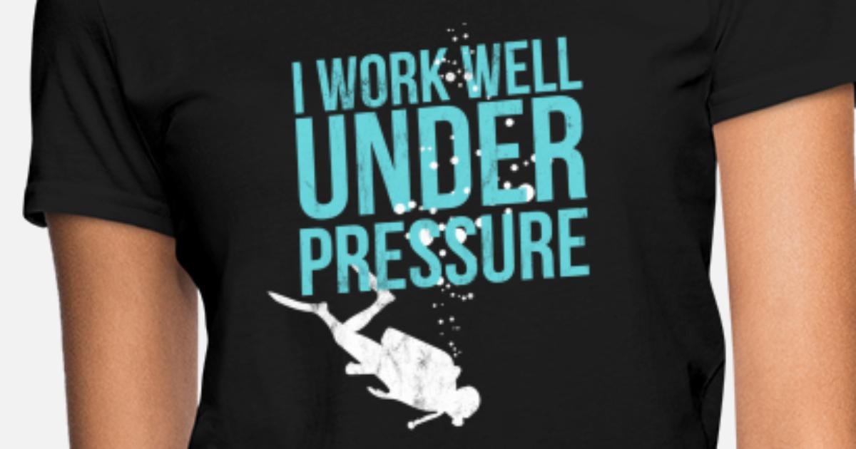 613bcc5261 I Work Well Under Pressure - Scuba Diving Gift Women's T-Shirt ...