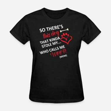 Kinda Stole My Heart So there's this DOG that kinda stole my HEART who - Women's T-Shirt