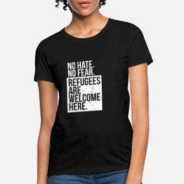 Welcome Travel Ban, No Hate No Fear, Refugees Are Welcome - Women's T-Shirt