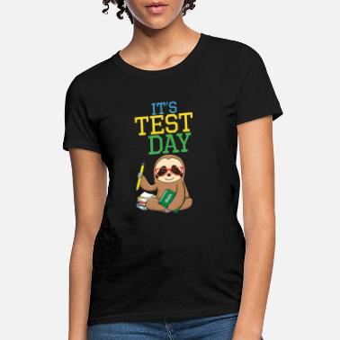 Testing Test Day Teacher Sloth Testing Exam End of Year - Women's T-Shirt