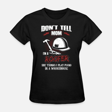 Whorehouse Roofer Tee Shirt - Women's T-Shirt