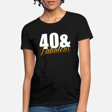 Fabulous 40 40 & Fabulous - Women's T-Shirt