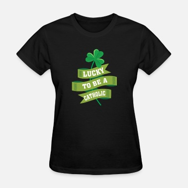 Mens Catholic Lucky To Be Catholic - Catholic irish Pr - Women's T-Shirt