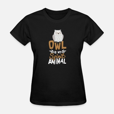 Funny Animals Cute Owl Is My Spirit Animal Funny Quote T Shirt - Women's T-Shirt