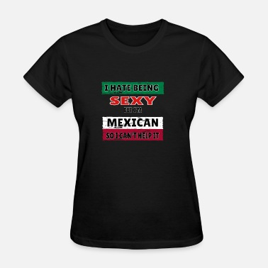Funny Mexican Saying Quote Sexy,Mexican, Mexico, mexican flag, gift, funny - Women's T-Shirt