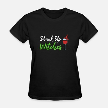 Halloween Drink Up Witches Drink up Witches Halloween - Women's T-Shirt
