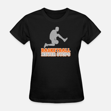 Basketball Never Stops Basketball never stops - Basketball Statement - Women's T-Shirt