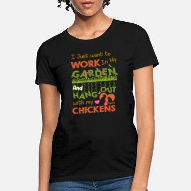 Garden Hang Out With Chickens in Garden - Women's T-Shirt
