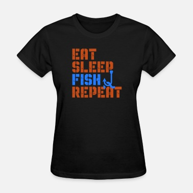 Eat Sleep Fish Fishing - Eat Sleep Fish Repeat - Women's T-Shirt