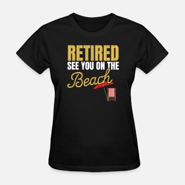 Retirement Beach Retired See You On The Beach - Women's T-Shirt