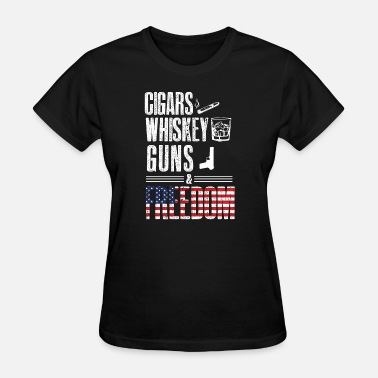 American Whiskey Cigars Whiskey Guns & Freedom - For Americans - Women's T-Shirt
