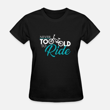 Box Jump Funny Never too old to ride funny box quote gift idea - Women's T-Shirt