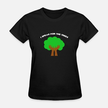 Sustainable Fishing I Speak For The Trees - Women's T-Shirt