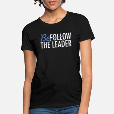 Leaders Be The Leader - Women's T-Shirt
