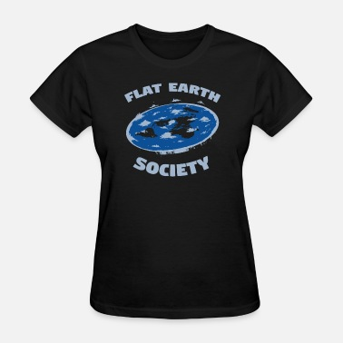 Flat Rate Flat Earth Society For Flat Earthers - Women's T-Shirt