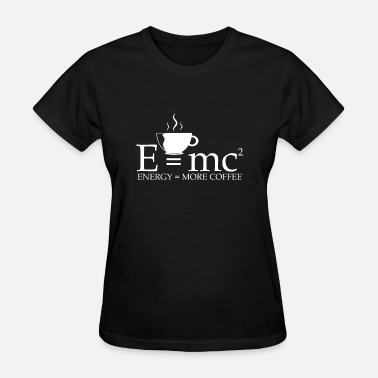 Nobel Prize E=mc ², Energy = more Coffee funny nerd quote - Women's T-Shirt