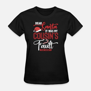 Cousins Dear Santa It Was My Cousins Fault Shirt, gift - Women's T-Shirt