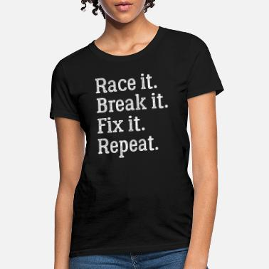 Pussy Dirt Bike Racing Race it break it fix it repeatnFunny Racing - Women's T-Shirt