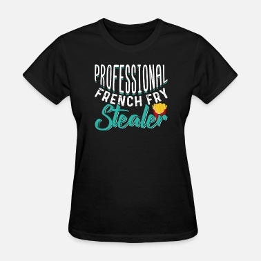 Stealer Professional French Fry Stealer - Women's T-Shirt