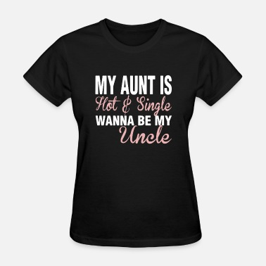 Wanna Be My Uncle my aunt is hot and single wanna be my uncle music - Women's T-Shirt