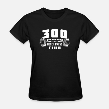 Bench Gym Bench Press CLUB Powerlifting Gym Bodybuilding Fit - Women's T-Shirt
