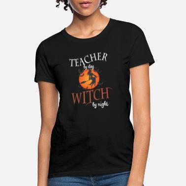 Night Of The Witches Teacher by day Witch by night - Women's T-Shirt