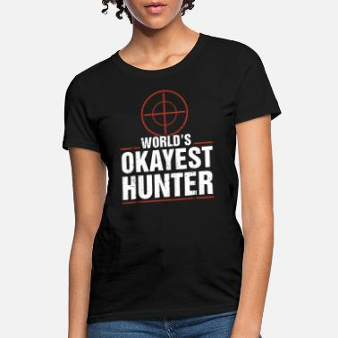 Hunting Apparel world is okayest hunter funny hunting apparel hunt - Women's T-Shirt