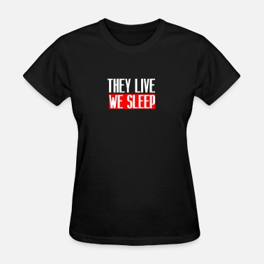 We Live Baby They live we sleep - Women's T-Shirt