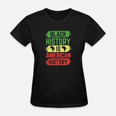 African American History Black History Is American History - Women's T-Shirt