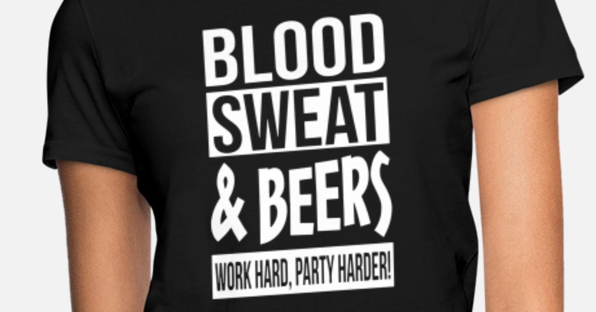 7517997233f blood sweat and beers work hard party harder beer Women's T-Shirt |  Spreadshirt