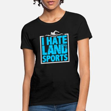 Open Water Swimming I Hate Land Sports, Swimming Design - Women's T-Shirt
