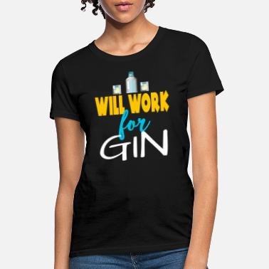 Work Will Work For Gin - Women's T-Shirt