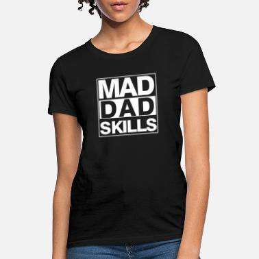 Mad Dad Skills Shirt Custom Dad Tee Fathers Day - Women's T-Shirt