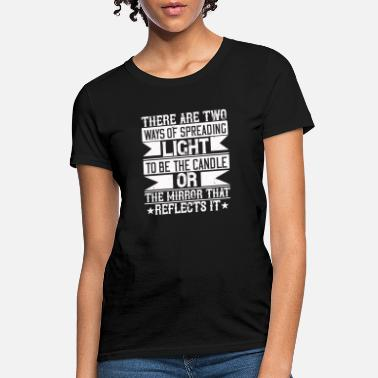 Asoue There are two ways of spreading light - to be the - Women's T-Shirt