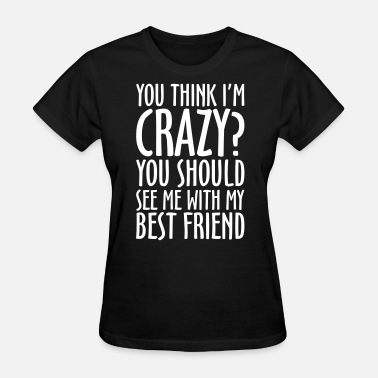 Best Friends CRAZY BEST FRIEND - Women's T-Shirt